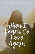 When I Learn To Love Again by zariadeniseee