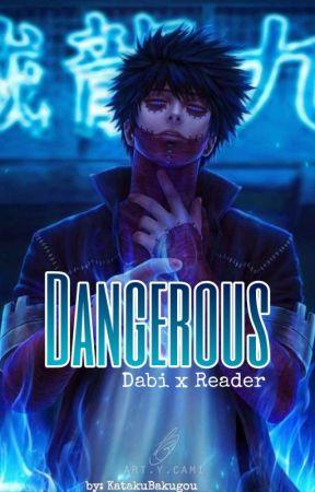 Dangerous    Dabi x Reader by KatakuBakugou