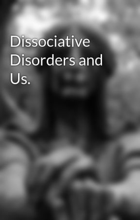Dissociative Disorders and Us. by thegraveyardsystem_