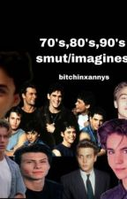 70's-90's smut/imagines by bitchinnxannys