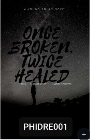 ONCE BROKEN TWICE HEALED by Phidre001