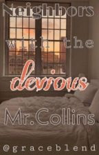 Neighbors with the devious Mr.Collins by graceblend