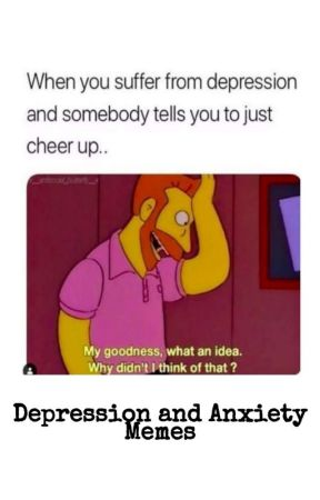 Depression And Anxiety Memes by LBMARIFAN