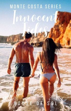 MONTE COSTA SERIES #3: Innocent Tides by House_of_Sol