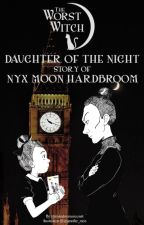 The Worst Witch ☽ Daughter of the Night ⚝ Story of Nyx Moon Hardbroom by RebelLittleWitch