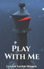 Play With Me by WorldnFics