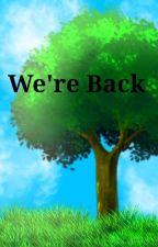 We're Back by NatashaReed24