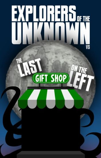 Explorers of the Unknown vs The Last Gift Shop on the Left