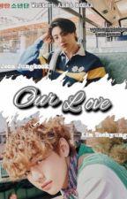 ♥︎ Our Love ♥︎ ( Complete ✅ ) by RxSaaaa_RxSaaaa