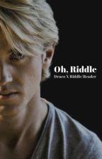 Oh, Riddle ~ Draco Malfoy x Riddle/Reader by malfoyloll
