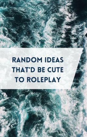 [Random Ideas That'd Be Cute To Roleplay] by -CHARLIEJACKSON