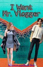 I Want Mr. Vlogger by Kianna-Garcia