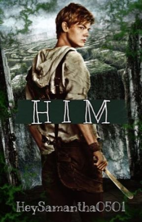 Him (Newt x Reader) by HeySamantha0501