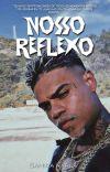NOSSO REFLEXO (CONCLUÍDA) cover