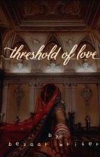 🥀دہلیزِ عشق (threshold of love) ✓ by femalemaniac01