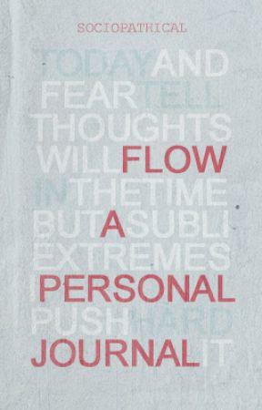flow: a personal journal by sociopathical