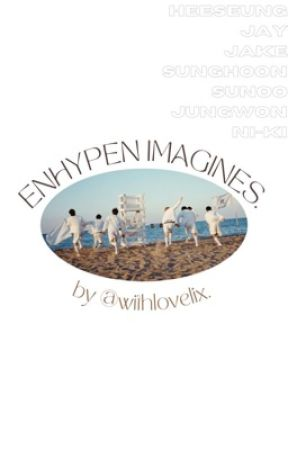 enhypen imagines. by withlovelix