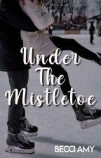 Under the Mistletoe by BecciAmy