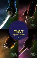 Teenage Mutant Ninja Turtles (Raphael x Reader) by Bunnyink75yt