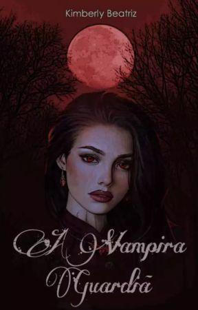 A vampira guardiã | 1° Temporada | by Garotaliteraria_