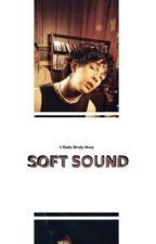 SOFT SOUND  by Unicorn_Piss586