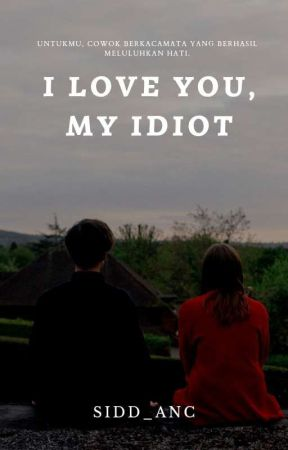 I Love You, My Idiot by Sidd_anc