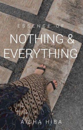 Essence Of Nothing & Everything   ✓ by aisha_hiba