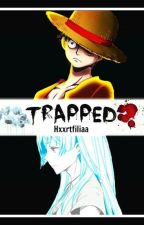 Trapped | One Piece Fanfiction by haatofiria