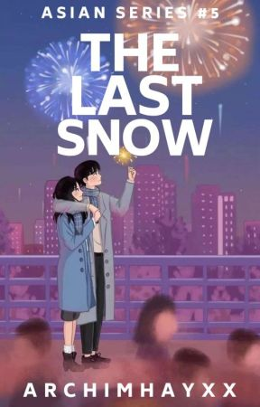 ASIAN SERIES #5: The Last Snow by Archimhayxx