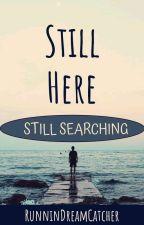 Still Here. by RunninDreamCatcher