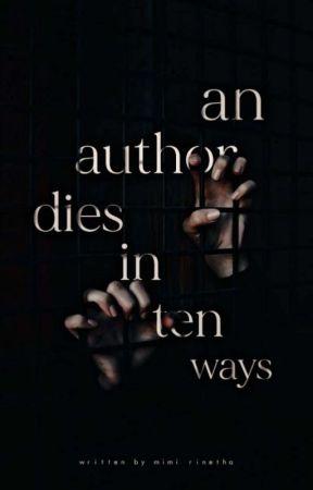 An Author Dies In Ten Ways | ✓ by mimidreamsinwords