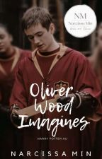 Oliver Wood Imagines | ONGOING AND EDITING by NarcissaMin