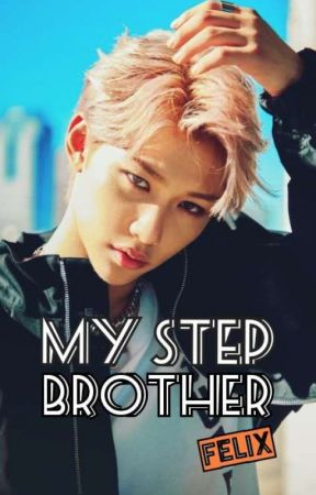 My Step Brother Felix [ Stray Kids ] by LilouMeow