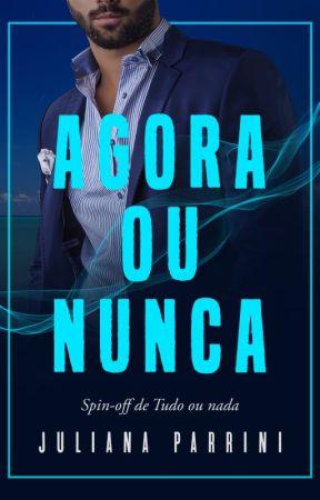 AGORA OU NUNCA (Spin-off de Tudo ou nada) by JulianaParrini