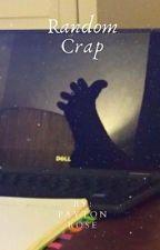 Random Crap 💩  by _____payton_____