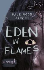 EDEN IN FLAMES | a novel by palemoonstudio
