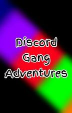 Discord Gang Adventures ~ New Guy, New Story by DarkmoonTheDirewolf