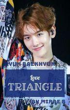 Love TRIANGLE    Byun Baekhyun  by exomiraexo