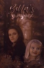 Bella's Sunshine ➖ ( The Twilight Saga ) by harleyQuinnfan17