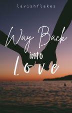 Way back into love by lavishflakes