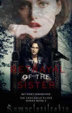 The Betrayal of the Sister [OUAT || RUMPELSTILTSKIN || Crocodile's Love #2] by bethanyjanebooks
