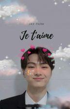 [ Je t'aime | Jay Park ff ] by taewangja_