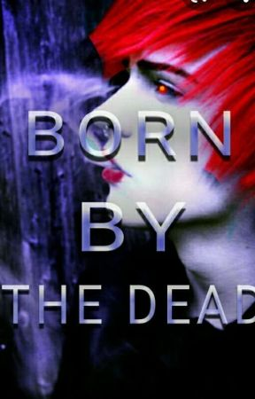 BORN BY THE DEAD by Infectious1x1