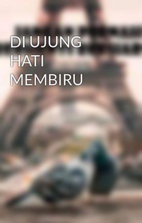 DI UJUNG HATI MEMBIRU by novitaasmi27