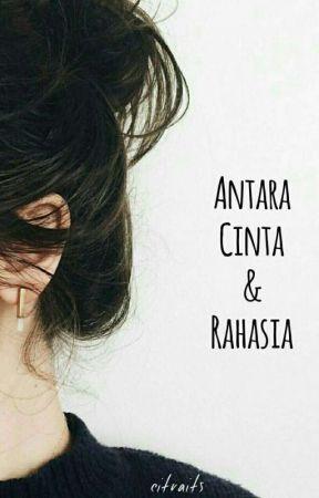Antara Cinta & Rahasia [Hiatus] by Citraits