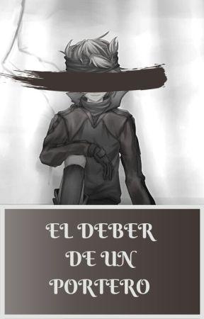 El deber de un portero by Anika-Sukino