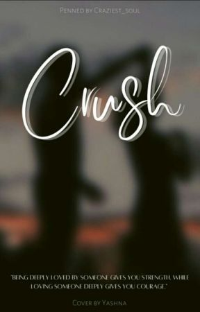 Crush❤ [Completed]✔️ by Craziest_Soul