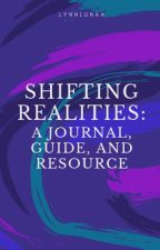 shifting realities: a journal, guide, and resource by lynnlunaa