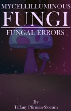 Mycellilluminous Fungi    Fungal Errors by Solcious