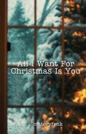All I Want For Christmas Is You [FRERARD]  by cmteryfrnk